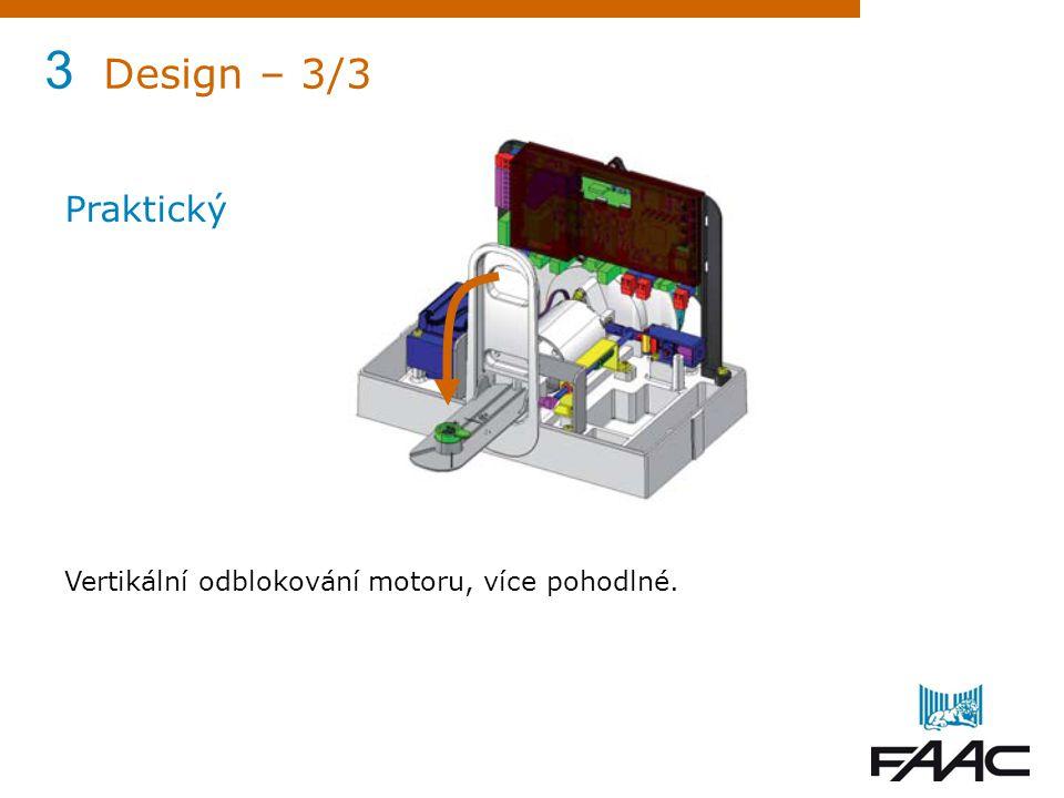 3 Design – 3/3 Praktický Vertikální odblokování motoru, více pohodlné.