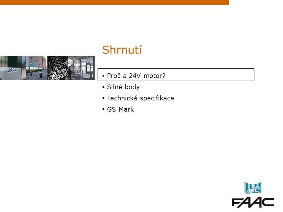 Shrnutí  Proč a 24V motor?  Silné body  Technická specifikace  GS Mark