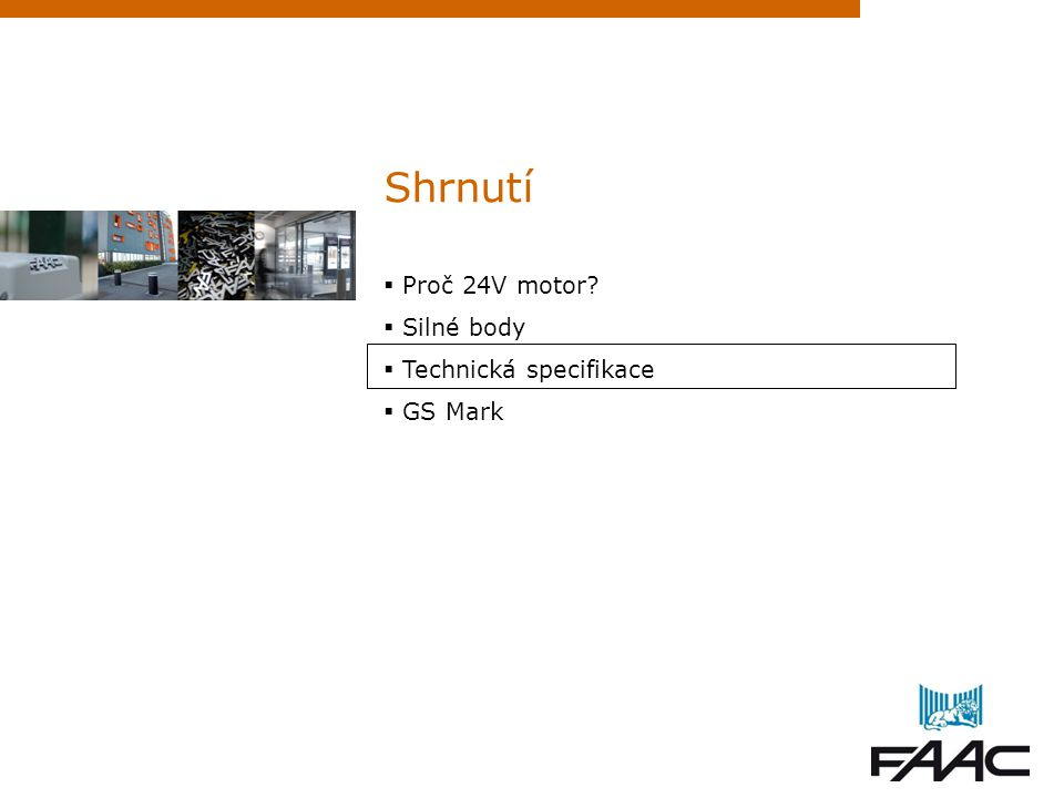 Shrnutí  Proč 24V motor?  Silné body  Technická specifikace  GS Mark