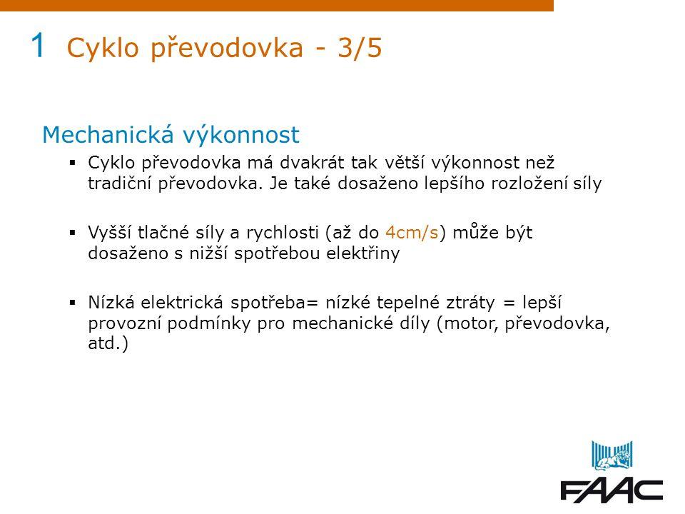 1 Cyklo převodovka - 3/5 Mechanická výkonnost  Cyklo převodovka má dvakrát tak větší výkonnost než tradiční převodovka. Je také dosaženo lepšího rozl
