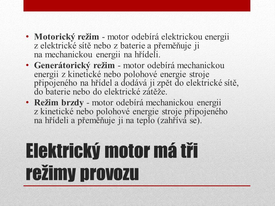 Elektrický motor má tři režimy provozu Motorický režim - motor odebírá elektrickou energii z elektrické sítě nebo z baterie a přeměňuje ji na mechanic