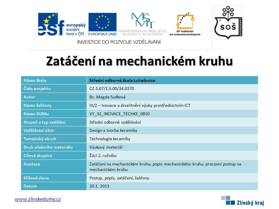 Zatáčení na mechanickém kruhu www.zlinskedumy.cz Název školyStřední odborná škola Luhačovice Číslo projektuCZ.1.07/1.5.00/34.0370 AutorBc.