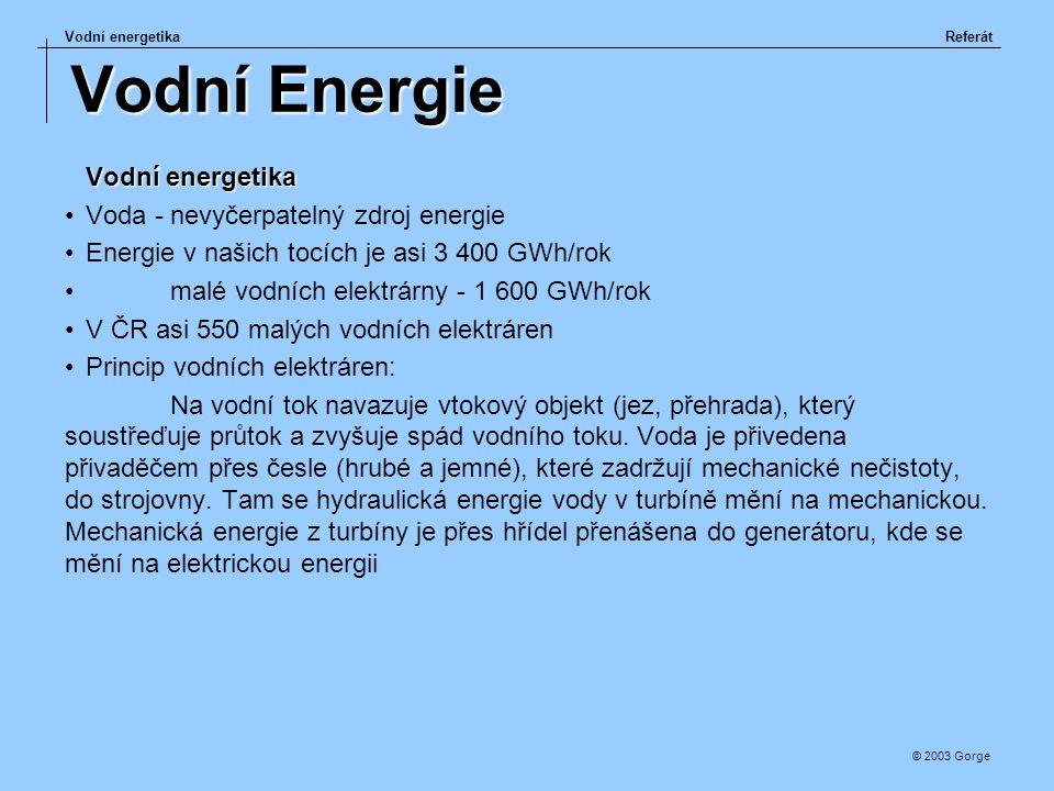 Vodní energetikaReferát © 2003 Gorge Vodní Energie Vodní energetika Voda - nevyčerpatelný zdroj energie Energie v našich tocích je asi 3 400 GWh/rok m