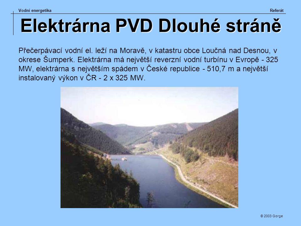 Vodní energetikaReferát © 2003 Gorge Elektrárna PVD Dlouhé stráně Přečerpávací vodní el. leží na Moravě, v katastru obce Loučná nad Desnou, v okrese Š