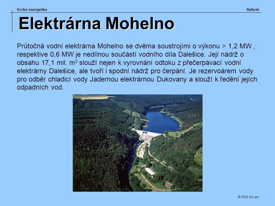 Vodní energetikaReferát © 2003 Gorge Elektrárna Mohelno Průtočná vodní elektrárna Mohelno se dvěma soustrojími o výkonu > 1,2 MW, respektive 0,6 MW je
