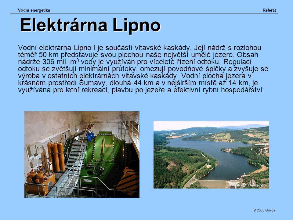 Vodní energetikaReferát © 2003 Gorge Elektrárna Lipno Vodní elektrárna Lipno I je součástí vltavské kaskády. Její nádrž s rozlohou téměř 50 km předsta