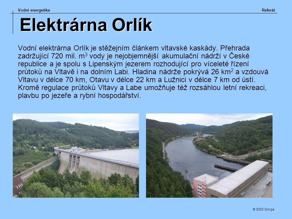 Vodní energetikaReferát © 2003 Gorge Elektrárna Orlík Vodní elektrárna Orlík je stěžejním článkem vltavské kaskády. Přehrada zadržující 720 mil. m 3 v