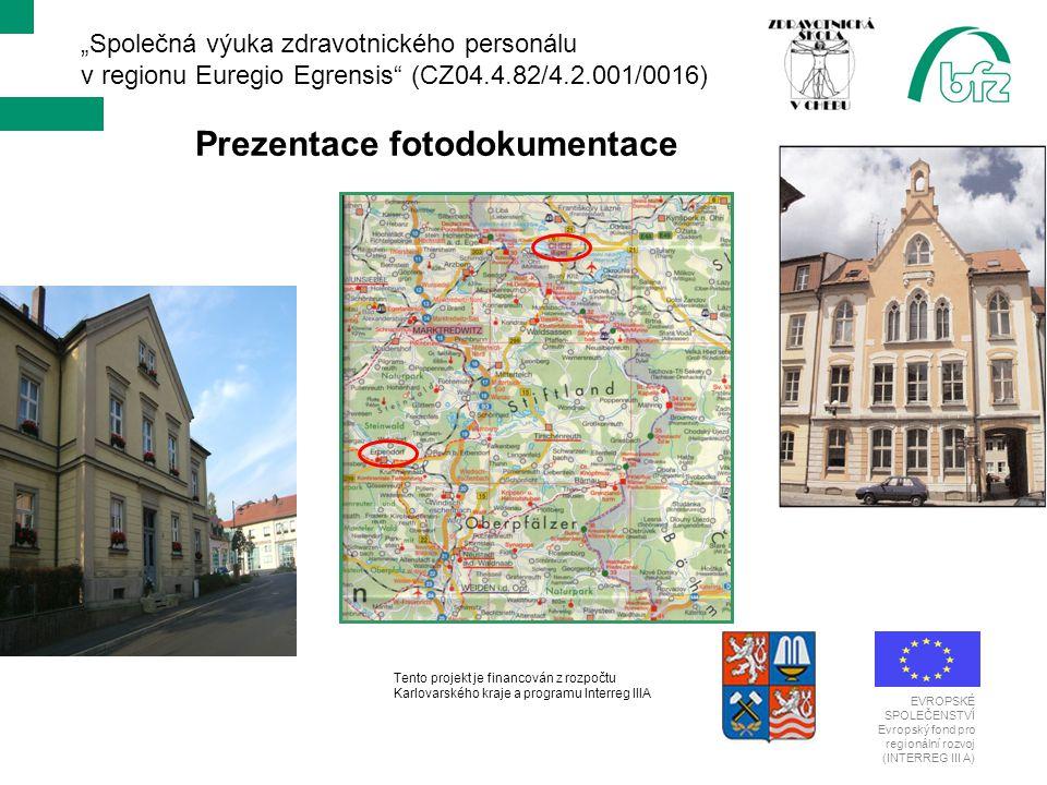 """""""Společná výuka zdravotnického personálu v regionu Euregio Egrensis (CZ04.4.82/4.2.001/0016) Prezentace fotodokumentace EVROPSKÉ SPOLEČENSTVÍ Evropský fond pro regionální rozvoj (INTERREG III A) Tento projekt je financován z rozpočtu Karlovarského kraje a programu Interreg IIIA"""