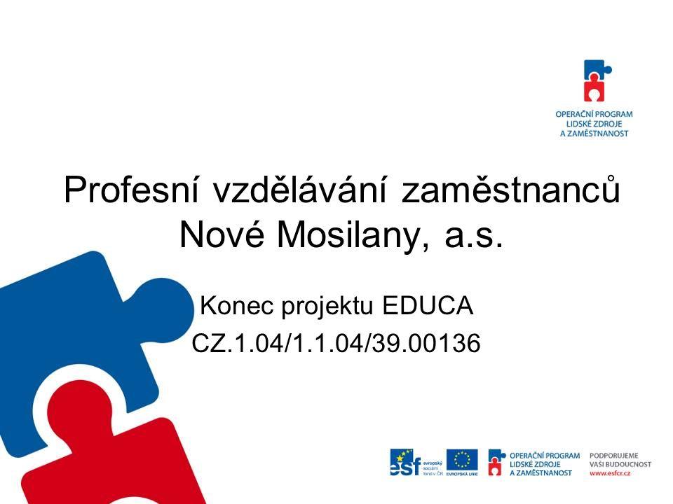 Profesní vzdělávání zaměstnanců Nové Mosilany, a.s. Konec projektu EDUCA CZ.1.04/1.1.04/39.00136