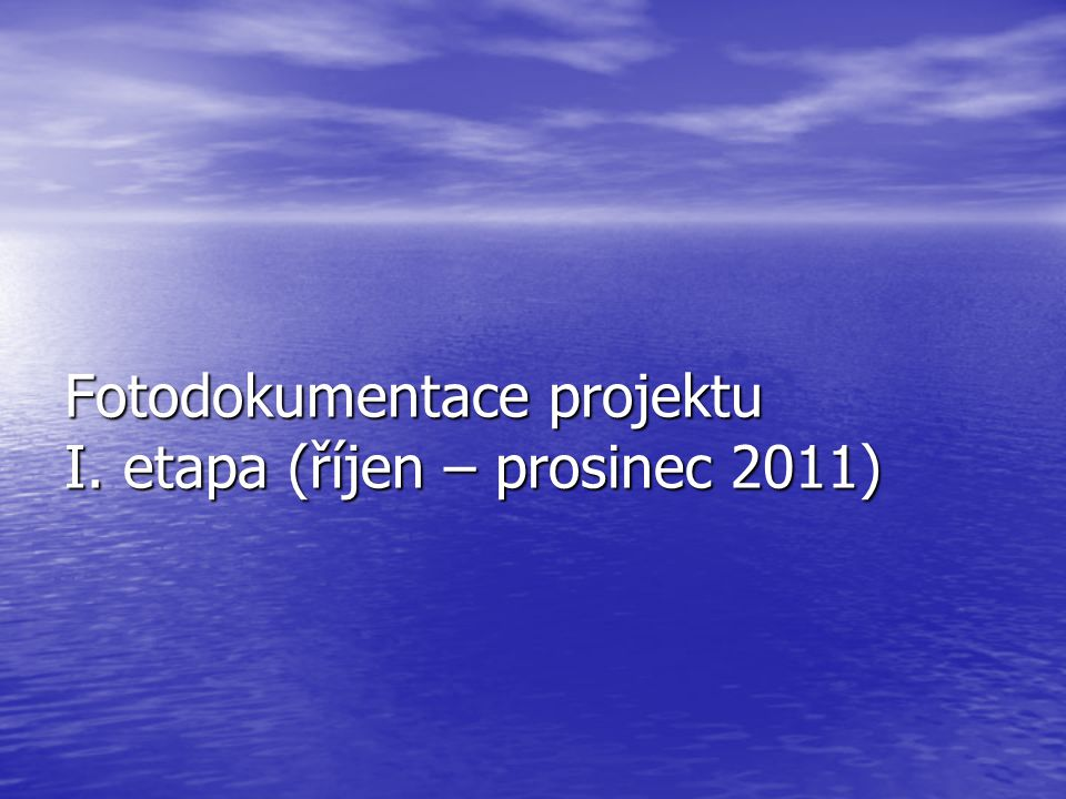 Fotodokumentace projektu I. etapa (říjen – prosinec 2011)