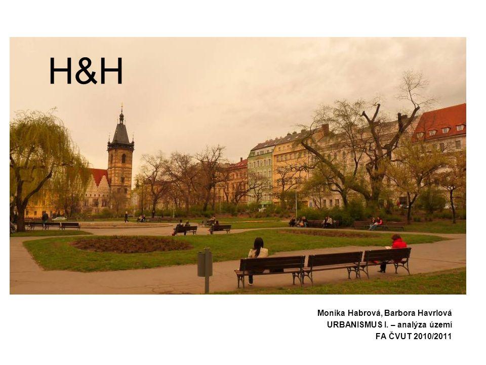 H&H Monika Habrová, Barbora Havrlová URBANISMUS I. – analýza území FA ČVUT 2010/2011