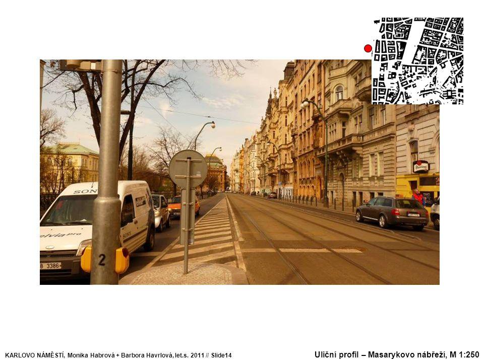 Uliční profil – Masarykovo nábřeží, M 1:250 KARLOVO NÁMĚSTÍ, Monika Habrová + Barbora Havrlová, let.s. 2011 // Slide14