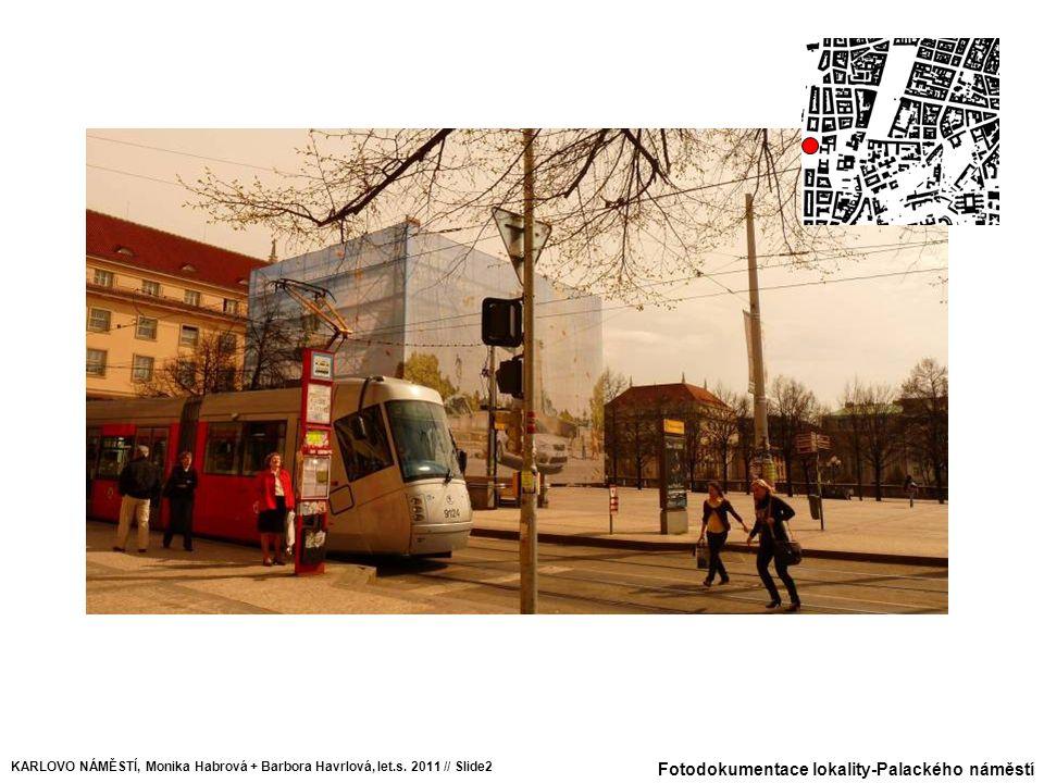 Fotodokumentace lokality-Palackého náměstí KARLOVO NÁMĚSTÍ, Monika Habrová + Barbora Havrlová, let.s. 2011 // Slide2