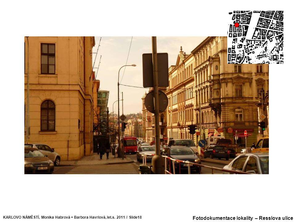 Fotodokumentace lokality – Resslova ulice KARLOVO NÁMĚSTÍ, Monika Habrová + Barbora Havrlová, let.s. 2011 // Slide18