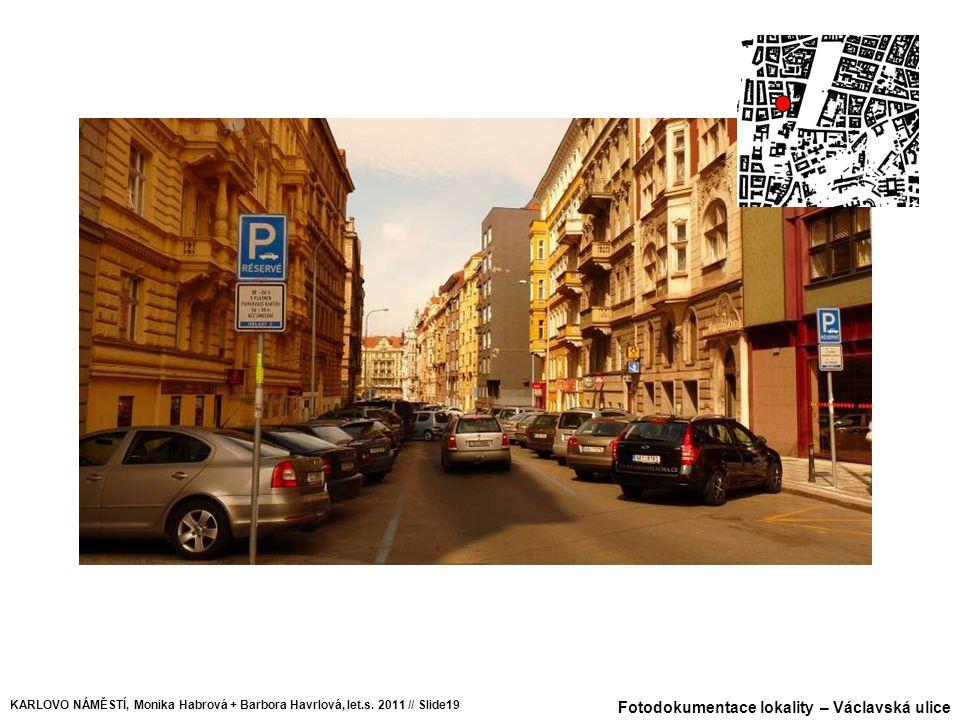 Fotodokumentace lokality – Václavská ulice KARLOVO NÁMĚSTÍ, Monika Habrová + Barbora Havrlová, let.s. 2011 // Slide19