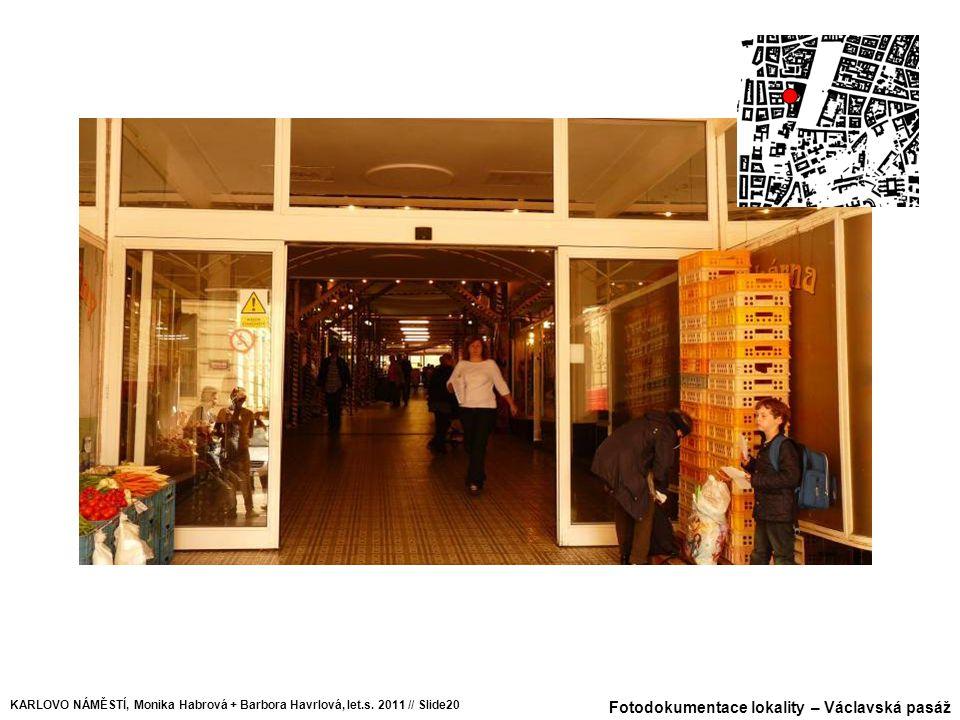 Fotodokumentace lokality – Václavská pasáž KARLOVO NÁMĚSTÍ, Monika Habrová + Barbora Havrlová, let.s. 2011 // Slide20