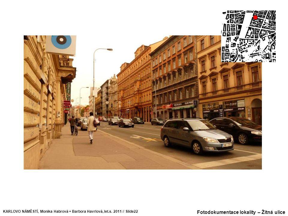 Fotodokumentace lokality – Žitná ulice KARLOVO NÁMĚSTÍ, Monika Habrová + Barbora Havrlová, let.s. 2011 // Slide22
