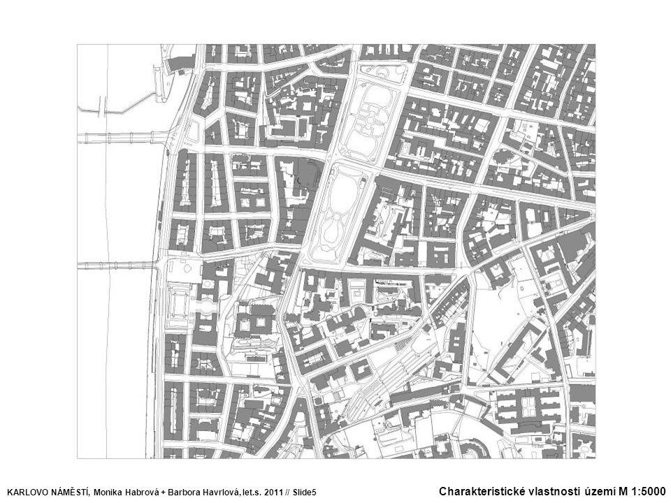 Charakteristické vlastnosti území M 1:5000 KARLOVO NÁMĚSTÍ, Monika Habrová + Barbora Havrlová, let.s. 2011 // Slide5