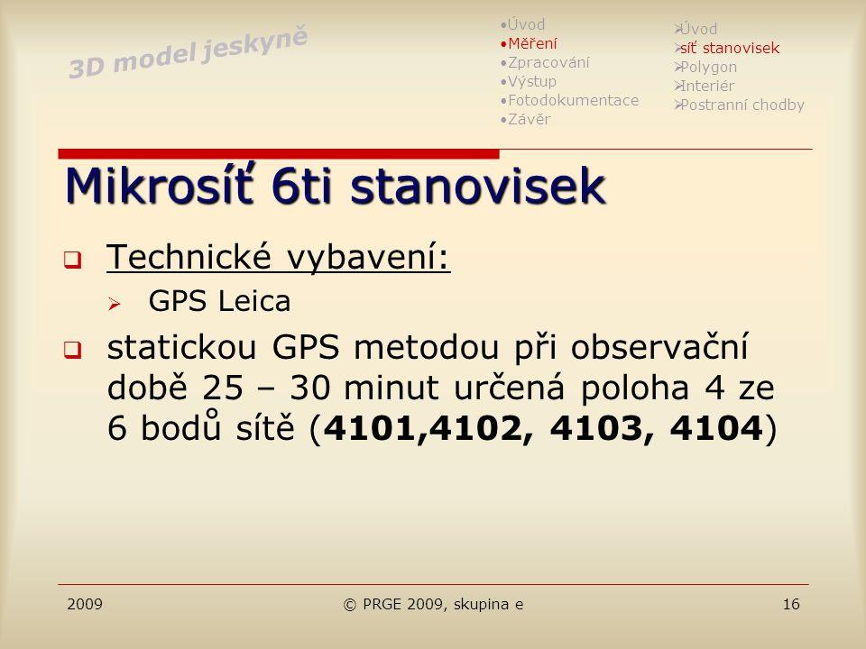 2009© PRGE 2009, skupina e16 Mikrosíť 6ti stanovisek  Technické vybavení:  GPS Leica  statickou GPS metodou při observační době 25 – 30 minut určen