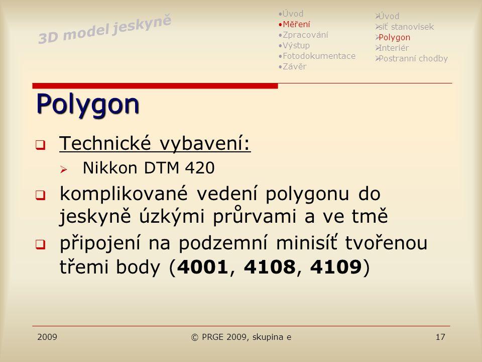 2009© PRGE 2009, skupina e17 Polygon  Technické vybavení:  Nikkon DTM 420  komplikované vedení polygonu do jeskyně úzkými průrvami a ve tmě  připo