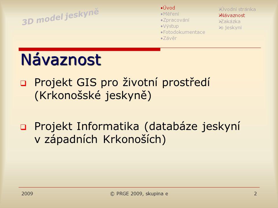 2009© PRGE 2009, skupina e2 Návaznost  Projekt GIS pro životní prostředí (Krkonošské jeskyně)  Projekt Informatika (databáze jeskyní v západních Krk