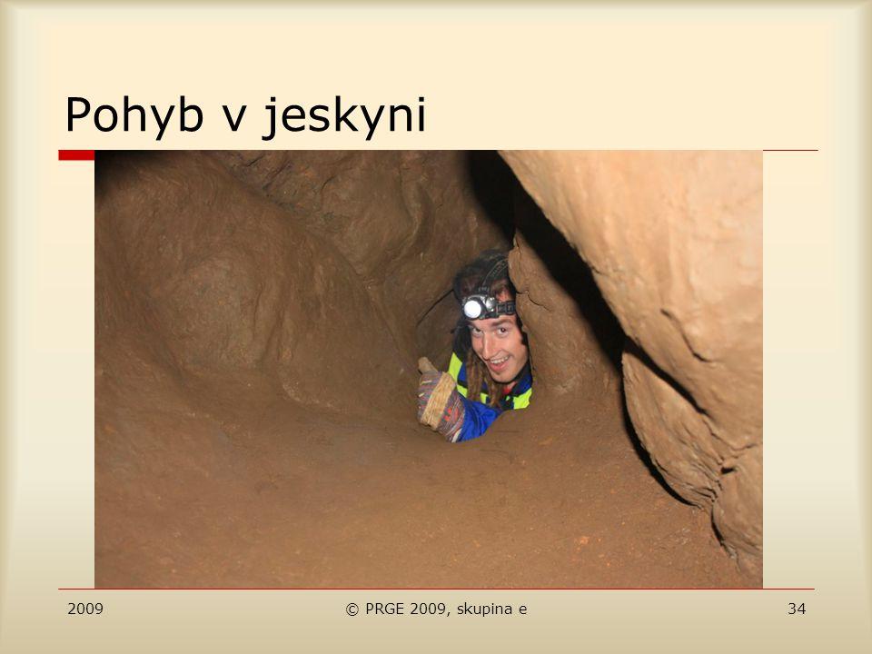 2009© PRGE 2009, skupina e34 Pohyb v jeskyni