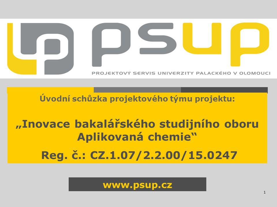 """1 www.psup.cz Úvodní schůzka projektového týmu projektu: """"Inovace bakalářského studijního oboru Aplikovaná chemie"""" Reg. č.: CZ.1.07/2.2.00/15.0247"""