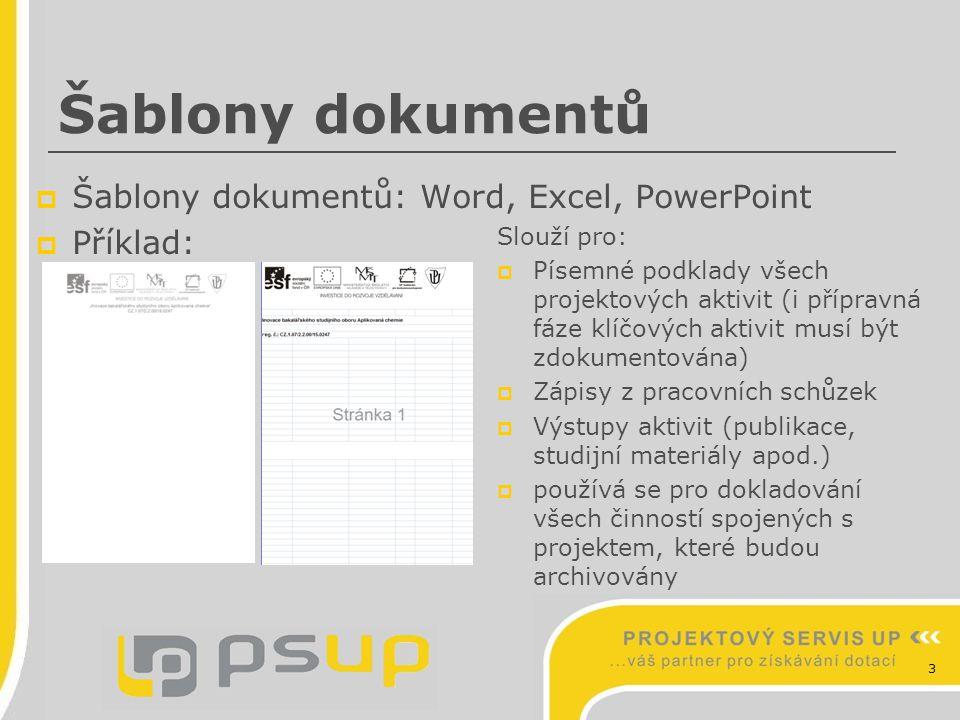 3 Šablony dokumentů  Šablony dokumentů: Word, Excel, PowerPoint  Příklad: Slouží pro:  Písemné podklady všech projektových aktivit (i přípravná fáz