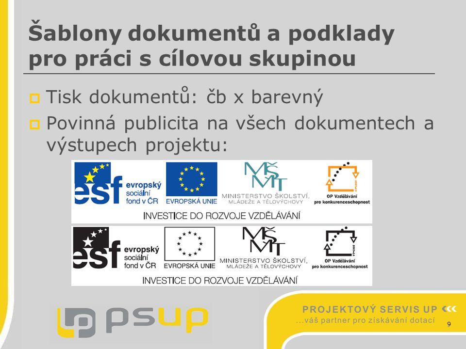 9 Šablony dokumentů a podklady pro práci s cílovou skupinou  Tisk dokumentů: čb x barevný  Povinná publicita na všech dokumentech a výstupech projek