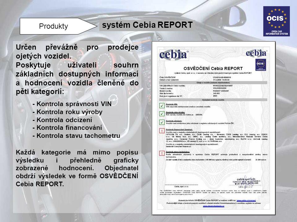 Produkty systém Cebia REPORT Určen převážně pro prodejce ojetých vozidel. Poskytuje uživateli souhrn základních dostupných informací a hodnocení vozid