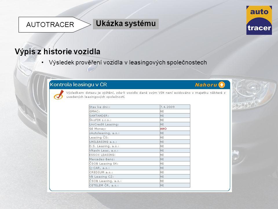 Výpis z historie vozidla Výsledek prověření vozidla v leasingových společnostech Ukázka systému AUTOTRACER