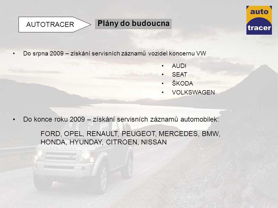 Plány do budoucna AUTOTRACER Do srpna 2009 – získání servisních záznamů vozidel koncernu VW AUDI SEAT ŠKODA VOLKSWAGEN Do konce roku 2009 – získání se