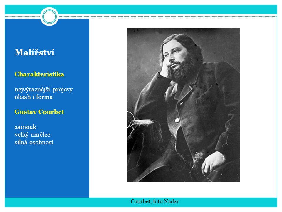 Malířství Charakteristika nejvýraznější projevy obsah i forma Gustav Courbet samouk velký umělec silná osobnost Courbet, foto Nadar