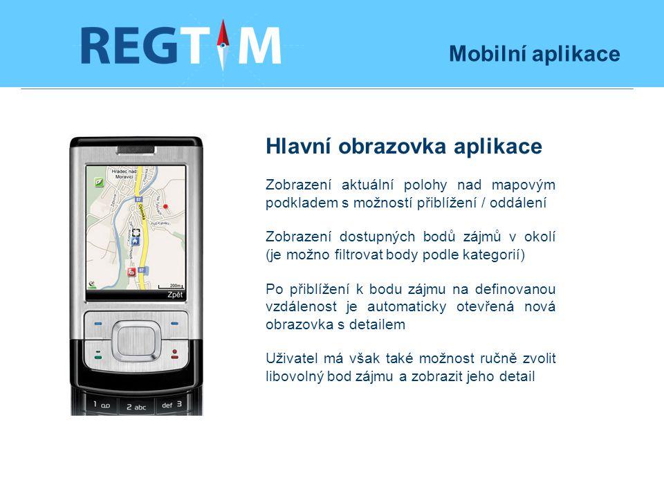Mobilní aplikace Hlavní obrazovka aplikace Zobrazení aktuální polohy nad mapovým podkladem s možností přiblížení / oddálení Zobrazení dostupných bodů zájmů v okolí (je možno filtrovat body podle kategorií) Po přiblížení k bodu zájmu na definovanou vzdálenost je automaticky otevřená nová obrazovka s detailem Uživatel má však také možnost ručně zvolit libovolný bod zájmu a zobrazit jeho detail