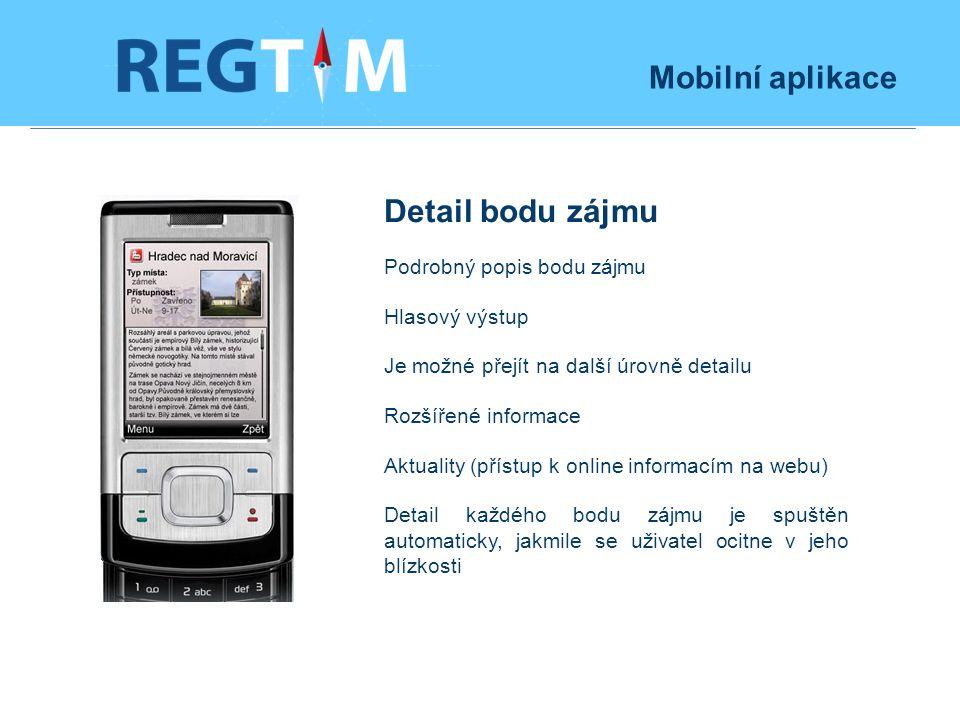 Mobilní aplikace Detail bodu zájmu Podrobný popis bodu zájmu Hlasový výstup Je možné přejít na další úrovně detailu Rozšířené informace Aktuality (přístup k online informacím na webu) Detail každého bodu zájmu je spuštěn automaticky, jakmile se uživatel ocitne v jeho blízkosti