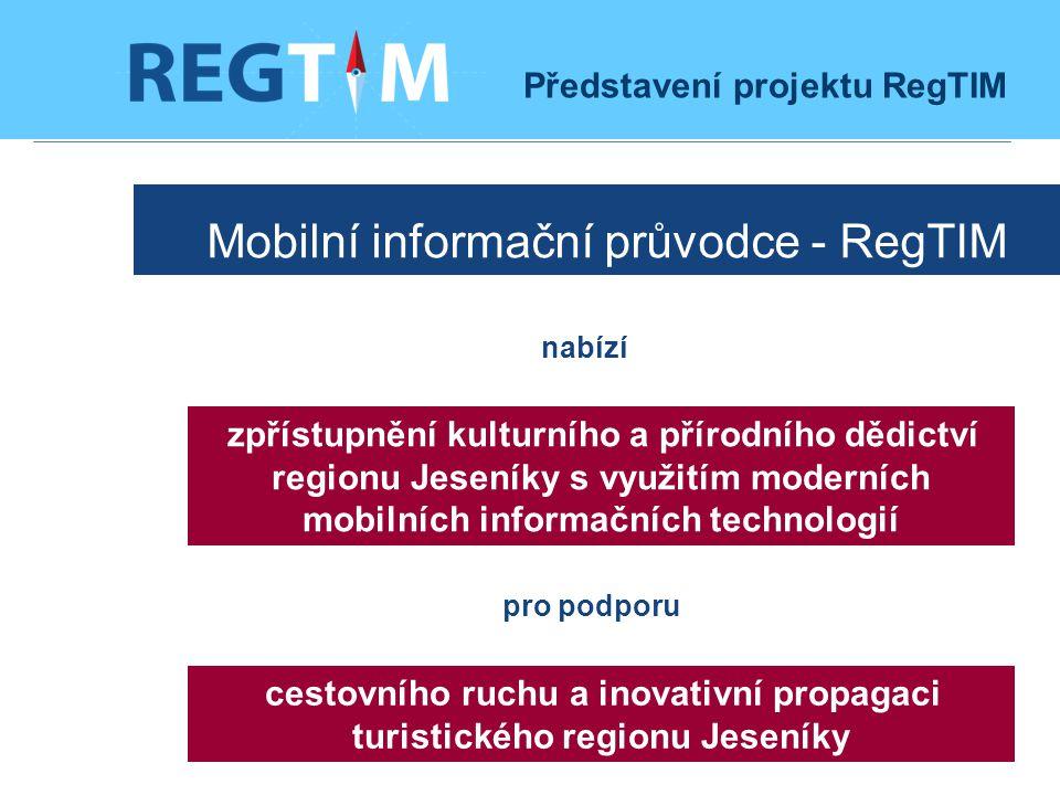 Mobilní informační průvodce - RegTIM nabízí zpřístupnění kulturního a přírodního dědictví regionu Jeseníky s využitím moderních mobilních informačních technologií pro podporu cestovního ruchu a inovativní propagaci turistického regionu Jeseníky Představení projektu RegTIM