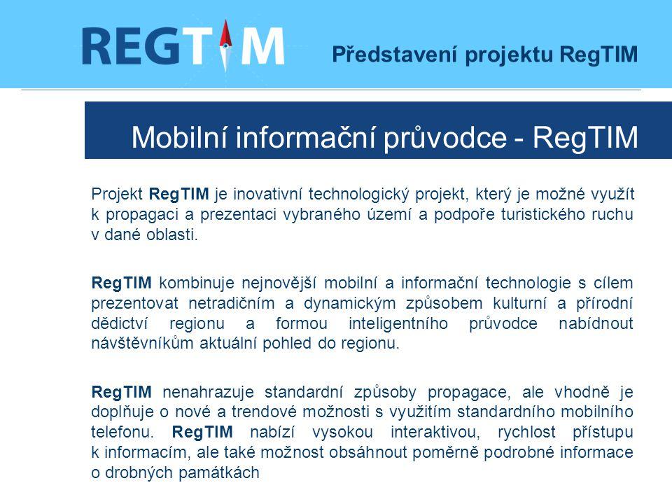 Mobilní informační průvodce - RegTIM Projekt RegTIM je inovativní technologický projekt, který je možné využít k propagaci a prezentaci vybraného území a podpoře turistického ruchu v dané oblasti.