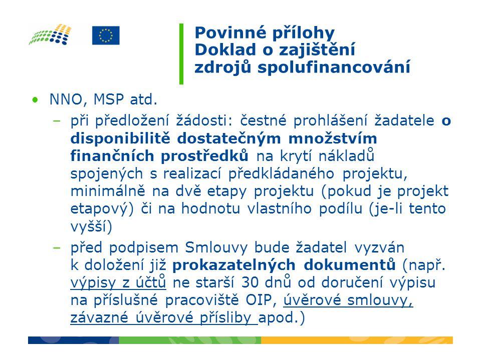 Povinné přílohy Doklad o zajištění zdrojů spolufinancování NNO, MSP atd. –při předložení žádosti: čestné prohlášení žadatele o disponibilitě dostatečn