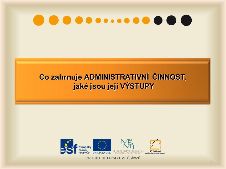 10 Výstupy = doklady a podklady účetní činnost pracovníků věcné plnění Objednávky Faktury Podklady pro VŘ, miniVŘ …..