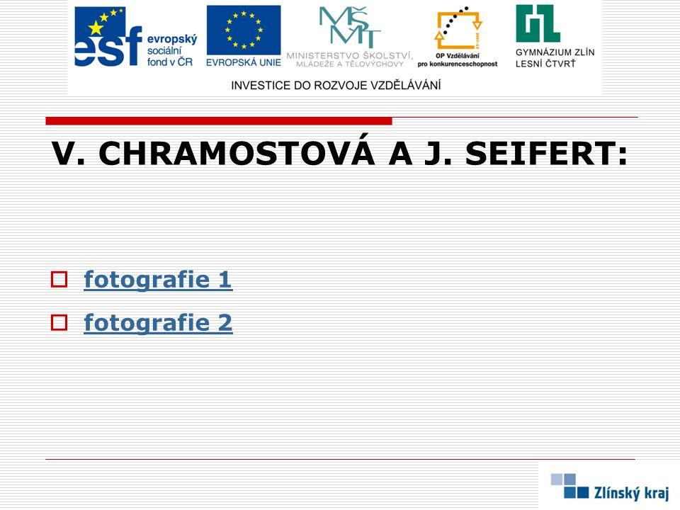 V. CHRAMOSTOVÁ A J. SEIFERT:  fotografie 1 fotografie 1  fotografie 2 fotografie 2