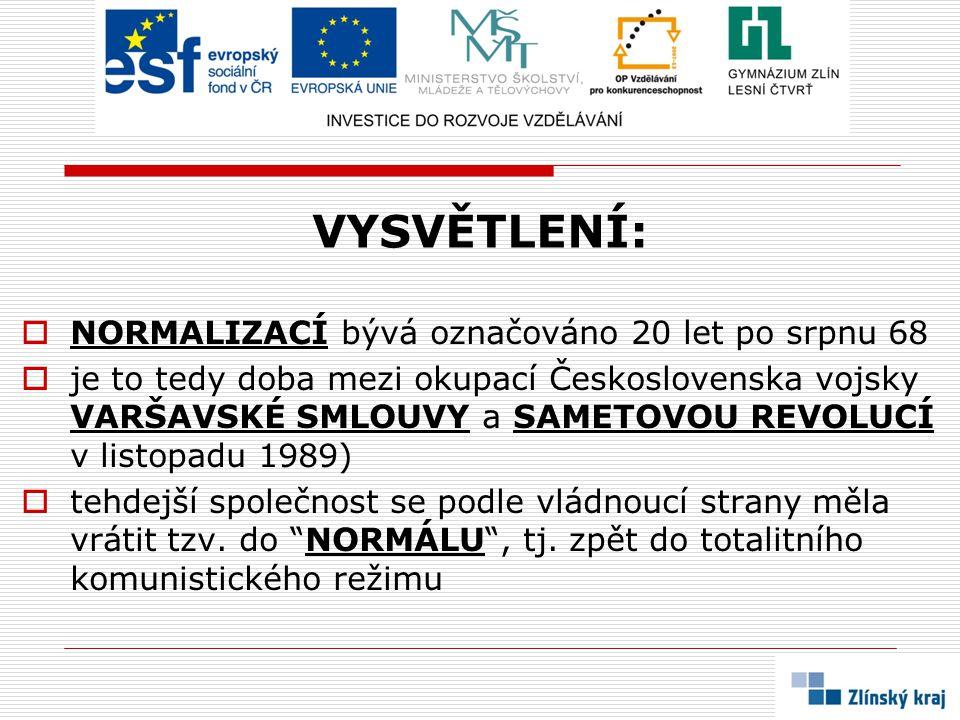 VYSVĚTLENÍ:  NORMALIZACÍ bývá označováno 20 let po srpnu 68  je to tedy doba mezi okupací Československa vojsky VARŠAVSKÉ SMLOUVY a SAMETOVOU REVOLU