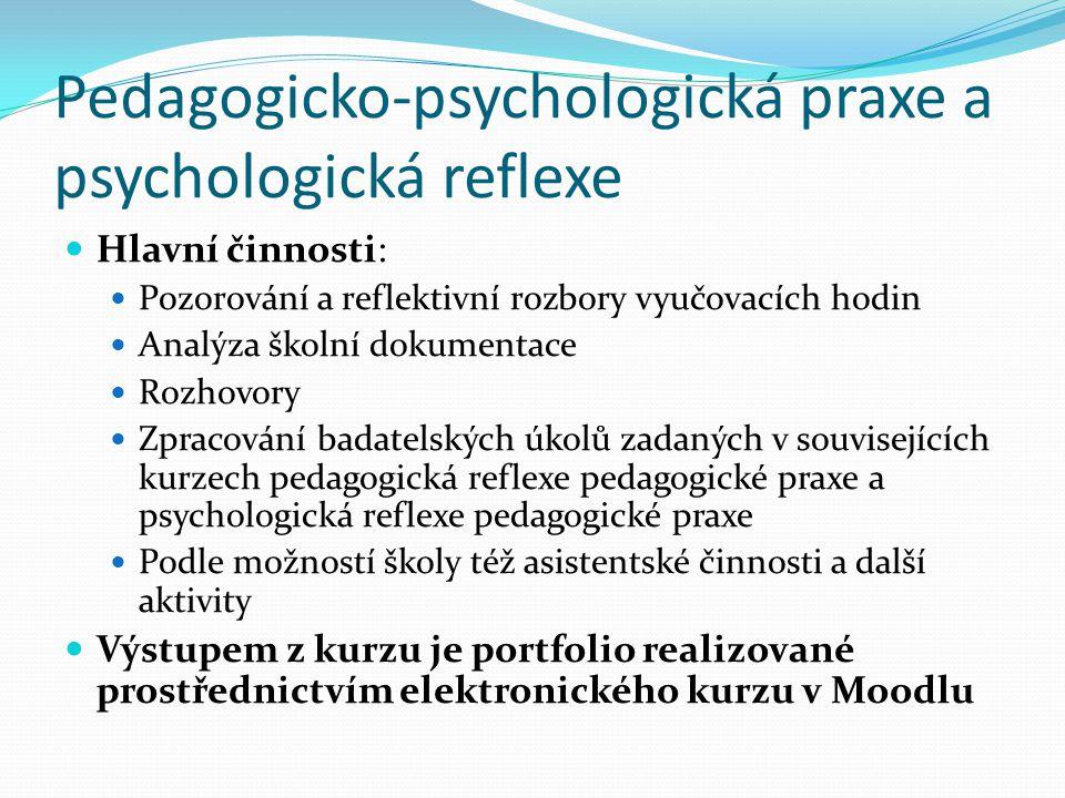 Pedagogicko-psychologická praxe a psychologická reflexe Hlavní činnosti: Pozorování a reflektivní rozbory vyučovacích hodin Analýza školní dokumentace
