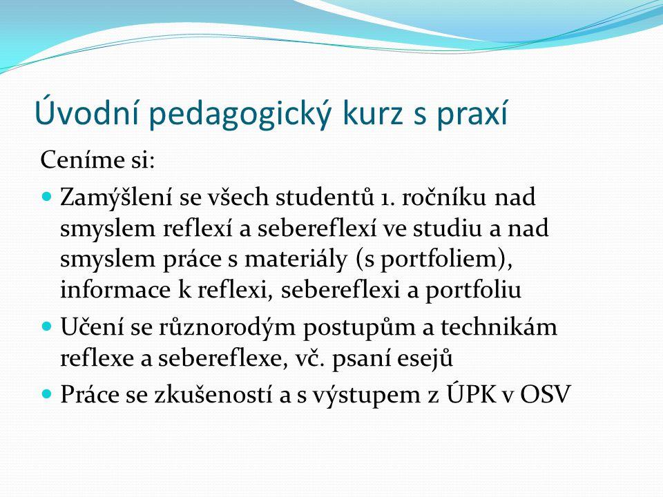 Úvodní pedagogický kurz s praxí Ceníme si: Zamýšlení se všech studentů 1. ročníku nad smyslem reflexí a sebereflexí ve studiu a nad smyslem práce s ma