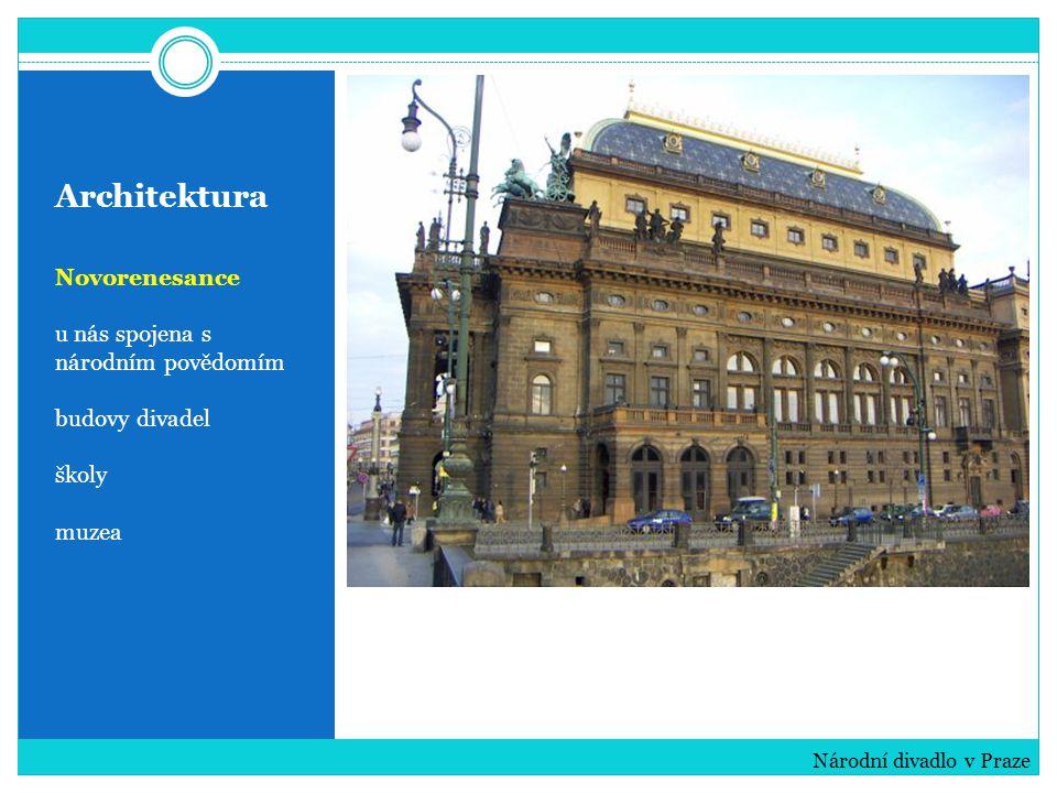 Architektura Novorenesance u nás spojena s národním povědomím budovy divadel školy muzea Národní divadlo v Praze
