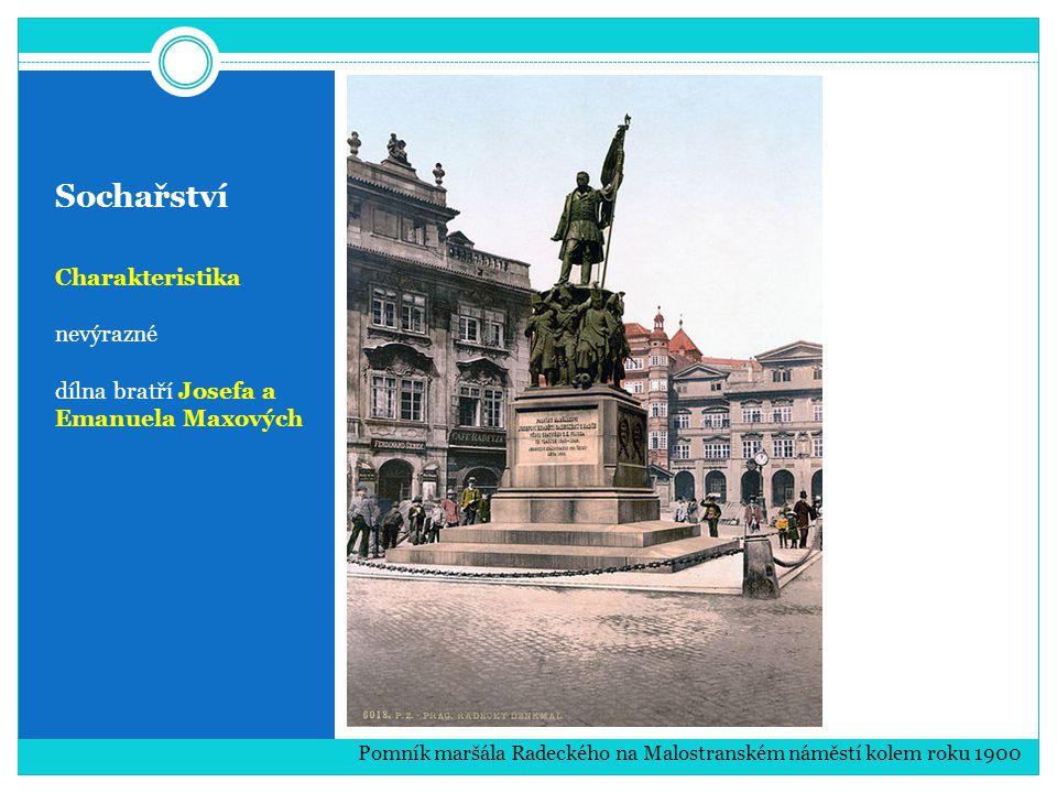 Sochařství Charakteristika nevýrazné dílna bratří Josefa a Emanuela Maxových Pomník maršála Radeckého na Malostranském náměstí kolem roku 1900