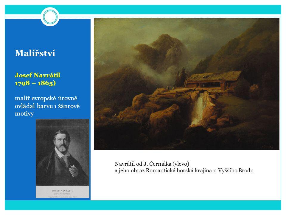 Malířství Josef Navrátil 1798 – 1865) malíř evropské úrovně ovládal barvu i žánrové motivy Navrátil od J. Čermáka (vlevo) a jeho obraz Romantická hors