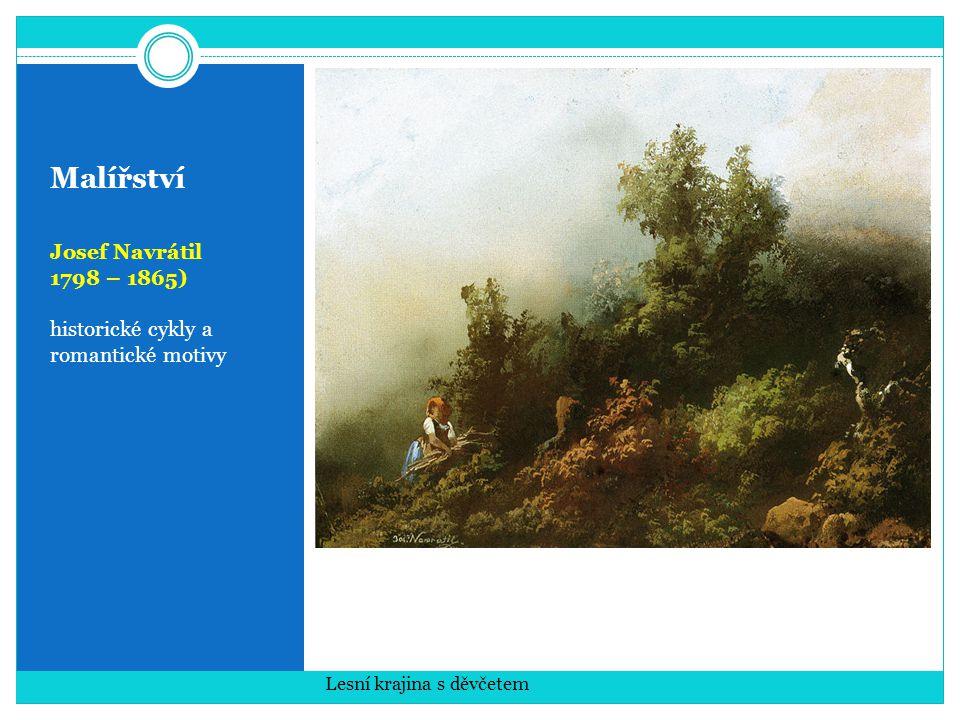 Malířství Josef Navrátil 1798 – 1865) historické cykly a romantické motivy Lesní krajina s děvčetem