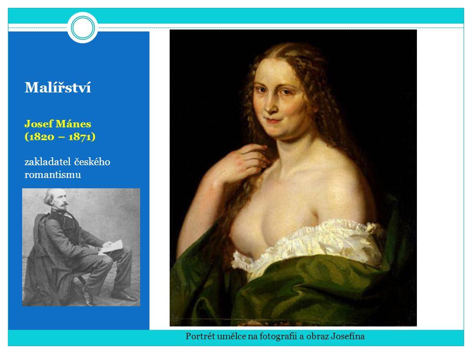 Malířství Josef Mánes (1820 – 1871) zakladatel českého romantismu Portrét umělce na fotografii a obraz Josefína