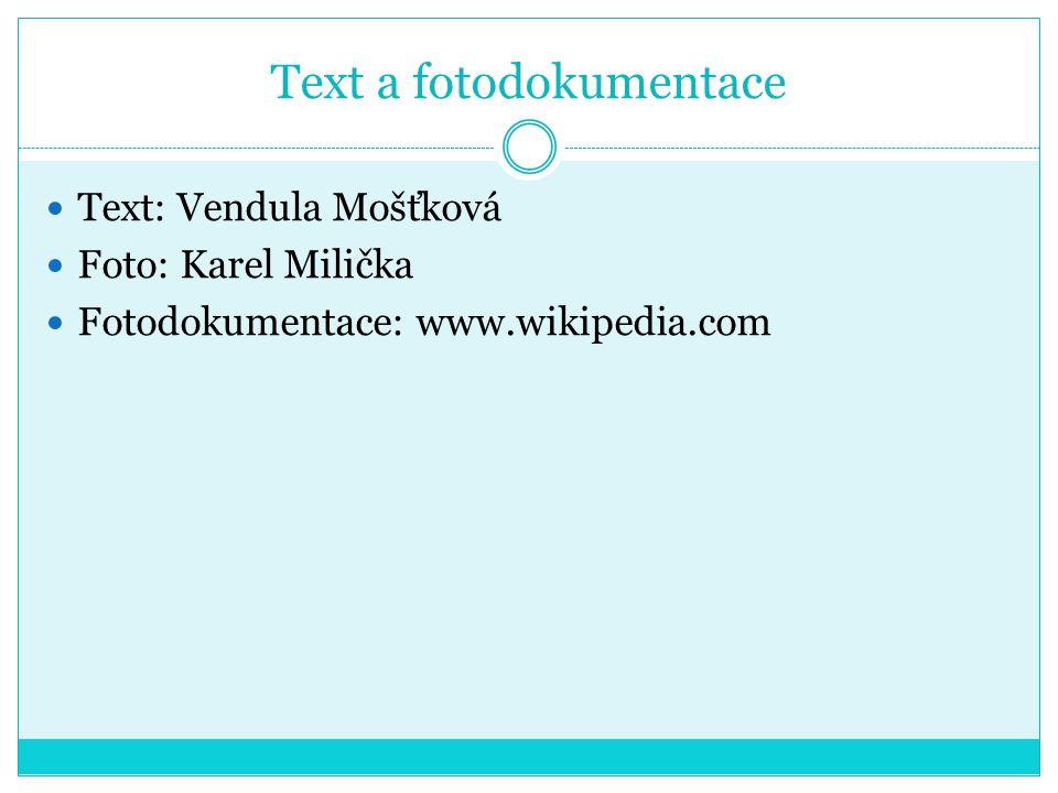 Text a fotodokumentace Text: Vendula Mošťková Foto: Karel Milička Fotodokumentace: www.wikipedia.com