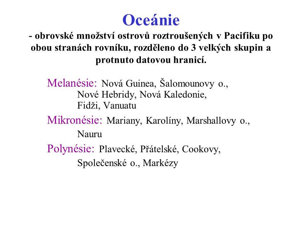 """Melanésie """"Černé ostrovy Z části tvořeno ostrovy pevninského původu, v období pleistocénu spojeny souší s Austrálií."""